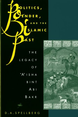 Politics, Gender, and the Islamic Past The Legacy of 'A'isha Bint Abi Bakr N/A edition cover