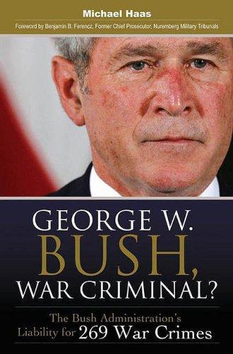 George W. Bush, War Criminal? The Bush Administration's Liability for 269 War Crimes  2008 edition cover