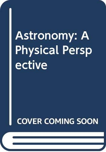 Astronomy A Physical Perspective 1st 1987 9780471604990 Front Cover