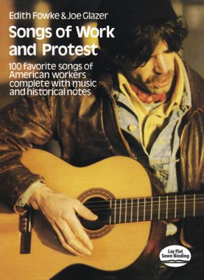 Songs of Work and Protest 100 Favorite Songs of American Workers Complete with Music and Historical Notes Reprint  9780486228990 Front Cover
