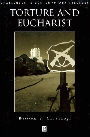 Torture and Eucharist Theology, Politics, and the Body of Christ  1998 edition cover
