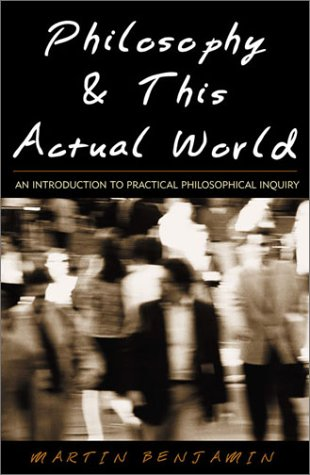 Philosophy and This Actual World An Introduction to Practical Philosophical Inquiry  2003 9780742513990 Front Cover