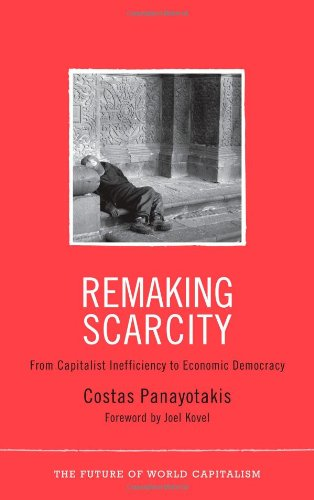 Remaking Scarcity From Capitalist Inefficiency to Economic Democracy  2011 9780745330990 Front Cover
