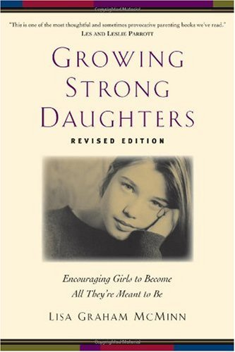 Growing Strong Daughters Encouraging Girls to Become All They're Meant to Be  2007 (Revised) edition cover