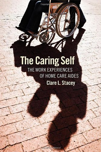 Caring Self The Work Experiences of Home Care Aides  2011 edition cover