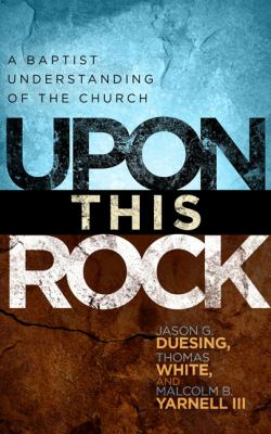Upon This Rock A Baptist Understanding of the Church  2010 edition cover