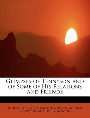 Glimpses of Tennyson and of Some of His Relations and Friends  N/A 9781115529990 Front Cover