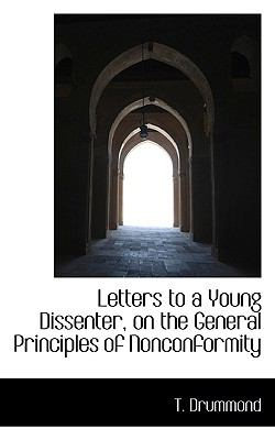 Letters to a Young Dissenter, on the General Principles of Nonconformity  N/A 9781116650990 Front Cover