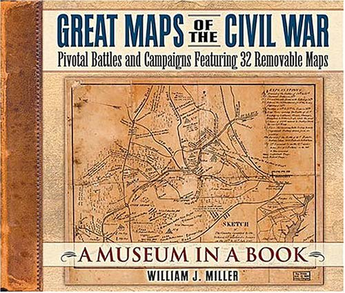 Great Maps of the Civil War Pivotal Battles and Campaigns Featuring 32 Removable Maps  2004 9781558539990 Front Cover