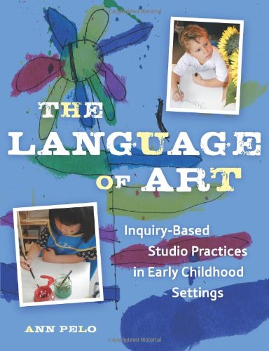 Language of Art Inquiry-Based Studio Practices in Early Childhood Settings  2006 edition cover