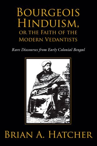Bourgeois Hinduism, or Faith of the Modern Vedantists Rare Discourses from Early Colonial Bengal  2014 9780199374991 Front Cover