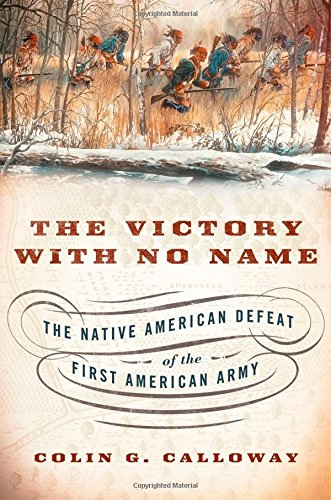 Victory with No Name The Native American Defeat of the First American Army  2014 edition cover