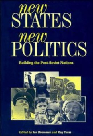 New States, New Politics Building the Post-Soviet Nations 2nd 1996 edition cover