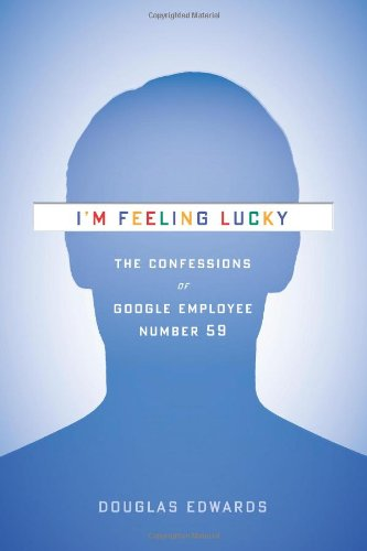 I'm Feeling Lucky The Confessions of Google Employee  2011 edition cover