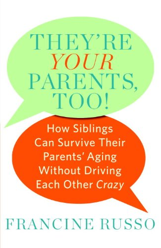 They're Your Parents, Too! How Siblings Can Survive Their Parents' Aging Without Driving Each Other Crazy  2010 edition cover