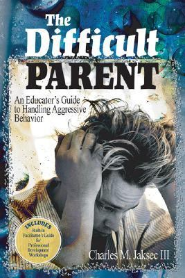 Difficult Parent An Educator's Guide to Handling Aggressive Behavior  2005 9780761988991 Front Cover