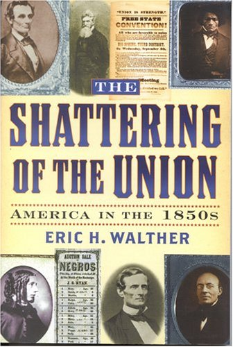 Shattering of the Union America in the 1850s  2003 9780842027991 Front Cover