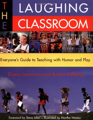 Laughing Classroom Everyone's Guide to Teaching with Humor and Play 2nd 2002 (Reprint) edition cover