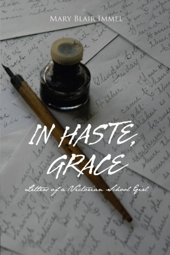 In Haste, Grace: Letters of a Victorian School Girl  2013 9781491802991 Front Cover