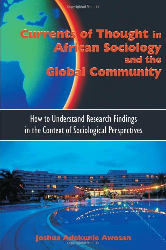 Currents of Thought in African Sociology and the Global Community How to Understand Research Findings in the Context of Sociological Perspectives  2009 9781599429991 Front Cover