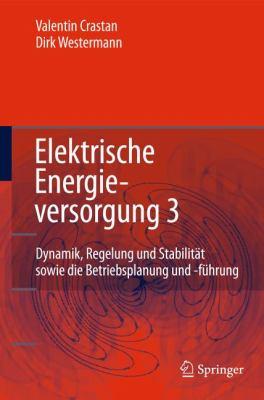 Elektrische Energieversorgung 3 Dynamik, Regelung und Stabilit�t, Versorgungsqualit�t, Netzplanung, Betriebsplanung und -F�hrung, Leit- und Informationstechnik, FACTS, HG�  2012 edition cover