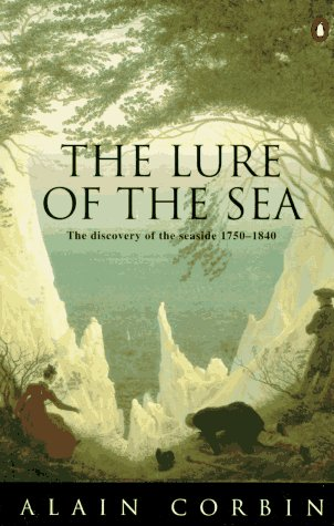 Lure of the Sea The Discovery of the Seaside in the Western World 1750-1840  1995 edition cover