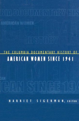 Columbia Documentary History of American Women Since 1941   2007 9780231116992 Front Cover