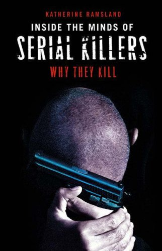 Inside the Minds of Serial Killers Why They Kill  2006 9780275990992 Front Cover