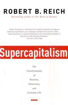 Supercapitalism The Transformation of Business, Democracy, and Everyday Life N/A edition cover