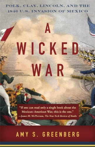 Wicked War Polk, Clay, Lincoln, and the 1846 U. S. Invasion of Mexico N/A edition cover