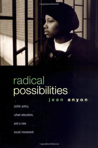 Radical Possibilities Public Policy, Urban Education, and a New Social Movement  2005 edition cover