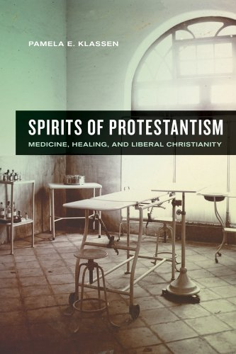 Spirits of Protestantism Medicine, Healing, and Liberal Christianity  2011 edition cover