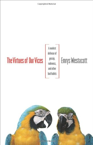 Virutes of Our Vices - A Modest Defense of Gossip, Rudeness, and Other Bad Habits   2012 edition cover