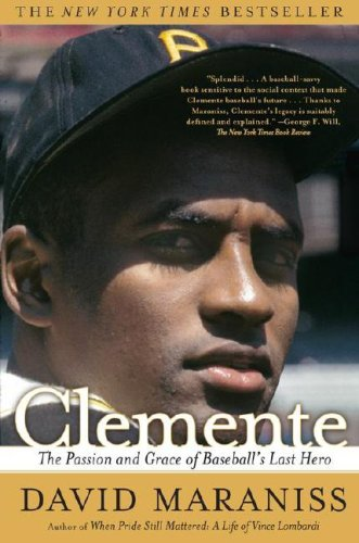 Clemente The Passion and Grace of Baseball's Last Hero  2007 edition cover
