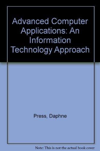 Advanced Computer Applications : An Information Technology Approach 1st 2004 9780763820992 Front Cover