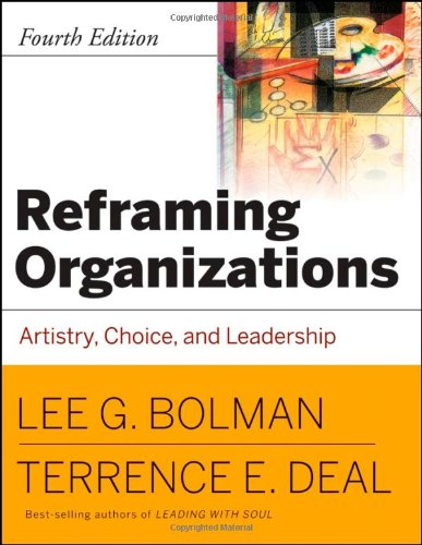 Reframing Organizations Artistry, Choice, and Leadership 4th 2008 edition cover