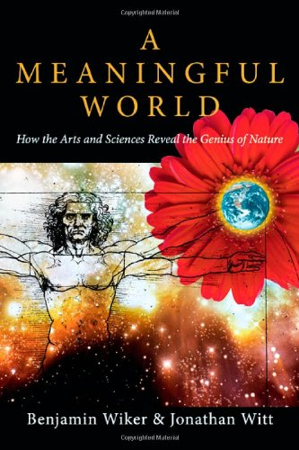Meaningful World How the Arts and Sciences Reveal the Genius of Nature  2006 9780830827992 Front Cover