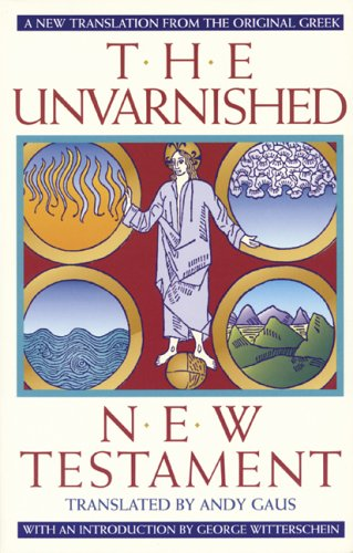 Unvarnished New Testament A New Translation from the Original Greek N/A edition cover