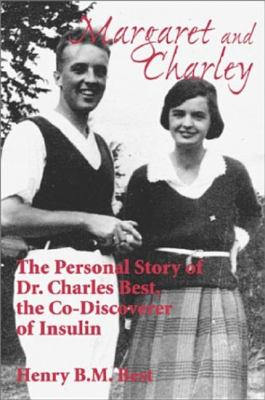 Margaret and Charley The Personal Story of Dr. Charles Best, the Co-Discoverer of Insulin  2002 9781550023992 Front Cover