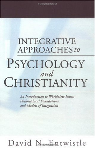 Integrative Approaches to Psychology and Christianity An Introduction to Worldview Issues, Philosophical Foundations, and Models of Integration N/A edition cover