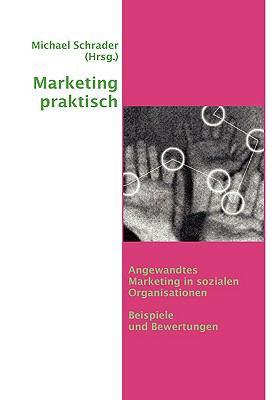 Marketing praktisch Angewandtes Marketing in sozialen Organisationen  2009 9783837007992 Front Cover