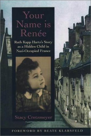 Your Name Is Renee Ruth Kapp Hartz's Story As a Hidden Child in Nazi-Occupied France N/A edition cover