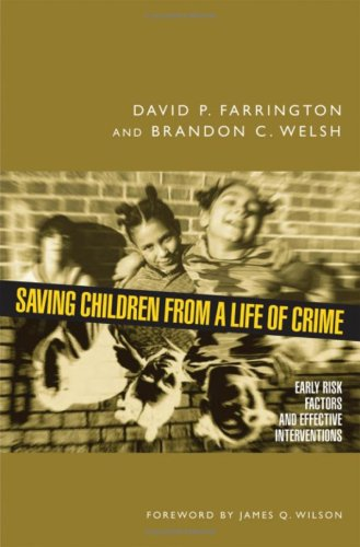 Saving Children from a Life of Crime Early Risk Factors and Effective Interventions  2009 9780195378993 Front Cover