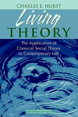 Living Theory The Application of Classical Social Theory to Contemporary Life- (Value Pack W/MySearchLab) 2nd 2006 edition cover