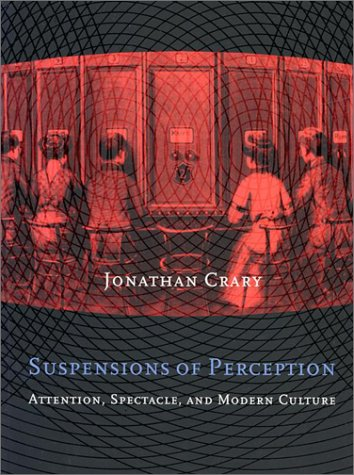Suspensions of Perception Attention, Spectacle and Modern Culture  2000 (Reprint) edition cover