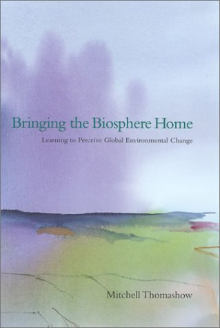 Bringing the Biosphere Home Learning to Perceive Global Environmental Change  2001 (Reprint) 9780262700993 Front Cover