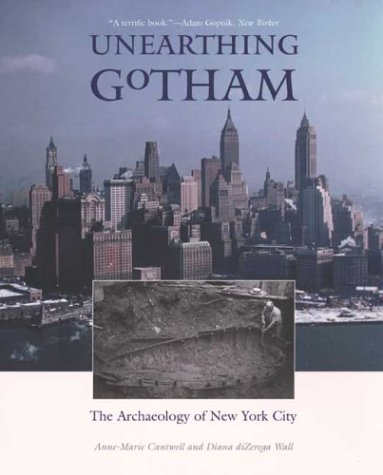 Unearthing Gotham The Archaeology of New York City  2003 9780300097993 Front Cover