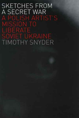 Sketches from a Secret War A Polish Artist's Mission to Liberate Soviet Ukraine  2007 9780300125993 Front Cover