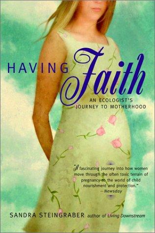 Having Faith An Ecologist's Journey to Motherhood  2003 (Reprint) edition cover