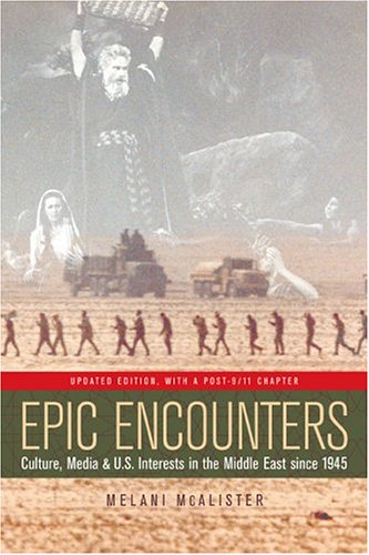 Epic Encounters Culture, Media, and U. S. Interests in the Middle East since 1945 2nd 2004 (Revised) edition cover